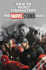How To Paint Characters The Marvel Studios Way