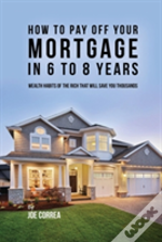 How To Pay Off Your Mortgage In 6 To 8 Years