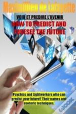 How To Predict And Foresee The Future. Psychics And Lightworkers Who Can Predict Your Future.