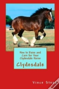 Wook.pt - How To Raise And Care For Your Clydesdale Horse