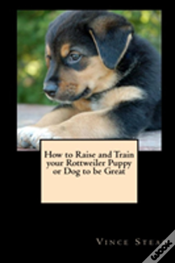 Wook.pt - How To Raise And Train Your Rottweiler Puppy Or Dog To Be Great