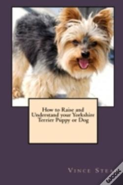 Wook.pt - How To Raise And Understand Your Yorkshire Terrier Puppy Or Dog