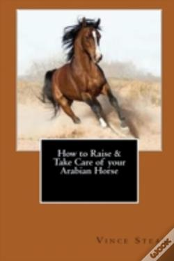 Wook.pt - How To Raise & Take Care Of Your Arabian Horse