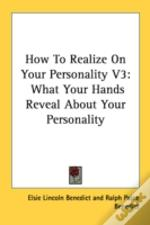 How To Realize On Your Personality V3: What Your Hands Reveal About Your Personality