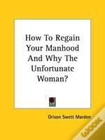 How To Regain Your Manhood And Why The Unfortunate Woman?