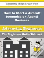 How To Start A Aircraft (Commission Agent) Business (Beginners Guide)