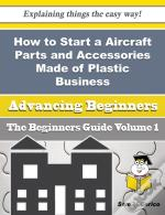 How To Start A Aircraft Parts And Accessories Made Of Plastic Business (Beginners Guide)