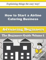 How To Start A Airline Catering Business (Beginners Guide)