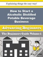 How To Start A Alcoholic Distilled Potable Beverage Business (Beginners Guide)