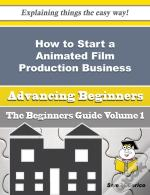 How To Start A Animated Film Production Business (Beginners Guide)