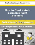 How To Start A Anti-Corrosive Paint Business (Beginners Guide)