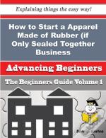 How To Start A Apparel Made Of Rubber (If Only Sealed Together, Not Sewn) Business (Beginners Guide)