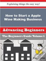 How To Start A Apple Wine Making Business (Beginners Guide)