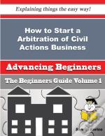 How To Start A Arbitration Of Civil Actions Business (Beginners Guide)