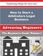 How To Start A Arbitrators Legal Business (Beginners Guide)