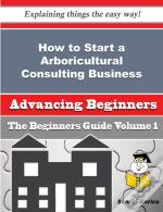 How To Start A Arboricultural Consulting Business (Beginners Guide)