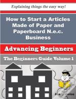 How To Start A Articles Made Of Paper And Paperboard N.E.C. Business (Beginners Guide)