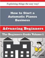 How To Start A Automatic Pianos Business (Beginners Guide)