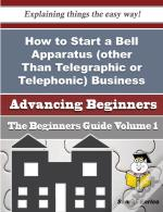 How To Start A Bell Apparatus (Other Than Telegraphic Or Telephonic) Business (Beginners Guide)