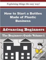 How To Start A Bottles Made Of Plastic Business (Beginners Guide)