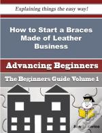 How To Start A Braces Made Of Leather Business (Beginners Guide)