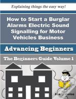 How To Start A Burglar Alarms Electric Sound Signalling For Motor Vehicles Business (Beginners Guide