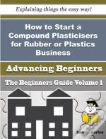 How To Start A Compound Plasticisers For Rubber Or Plastics Business (Beginners Guide)