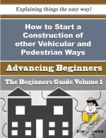How To Start A Construction Of Other Vehicular And Pedestrian Ways Business (Beginners Guide)