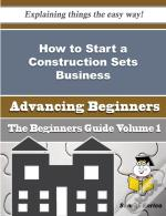 How To Start A Construction Sets Business (Beginners Guide)
