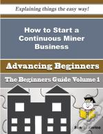 How To Start A Continuous Miner Business (Beginners Guide)