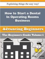 How To Start A Dental In Operating Rooms Business (Beginners Guide)