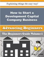 How To Start A Development Capital Company Business (Beginners Guide)