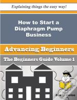How To Start A Diaphragm Pump Business (Beginners Guide)