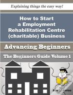 How To Start A Employment Rehabilitation Centre (Charitable) Business (Beginners Guide)