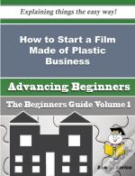 How To Start A Film Made Of Plastic Business (Beginners Guide)