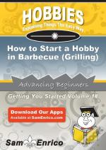 How To Start A Hobby In Barbecue (Grilling)
