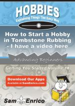 How To Start A Hobby In Tombstone Rubbing - I Have A Video Here