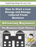 How To Start A Low Energy And Energy-Reduced Foods Business (Beginners Guide)