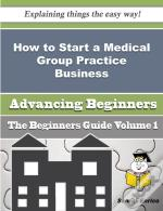 How To Start A Medical Group Practice Business (Beginners Guide)