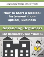 How To Start A Medical Instrument (Non-Optical) Business (Beginners Guide)