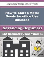 How To Start A Metal Goods For Office Use Business (Beginners Guide)