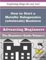 How To Start A Metallic Halogenates (Wholesale) Business (Beginners Guide)