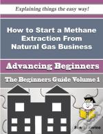 How To Start A Methane Extraction From Natural Gas Business (Beginners Guide)