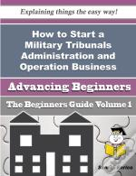 How To Start A Military Tribunals Administration And Operation Business (Beginners Guide)