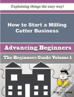 How To Start A Milling Cutter Business (Beginners Guide)