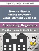 How To Start A Mining Research Establishment Business (Beginners Guide)