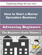 How To Start A Mortar Spreaders Business (Beginners Guide)