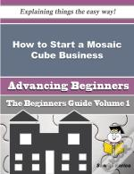 How To Start A Mosaic Cube Business (Beginners Guide)