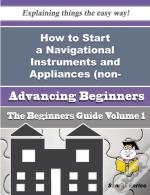 How To Start A Navigational Instruments And Appliances (Non-Electronic) Business (Beginners Guide)