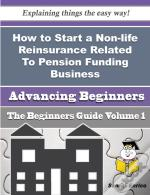 How To Start A Non-Life Reinsurance Related To Pension Funding Business (Beginners Guide)